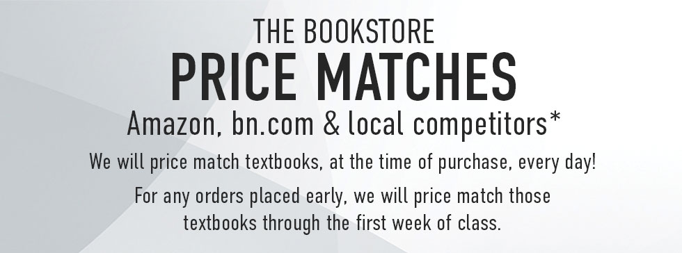 The bookstore price matches Amazon, bn.com, & local competitors.* We will price match textbooks, at time of purchase, every day! For any order placed early, we will price match those textbooks through the first week of class.